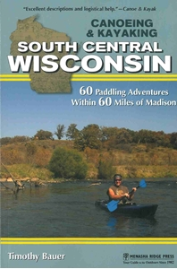 Picture of Canoeing and Kayaking South Central Wisconsin: 60 Paddling Adventures Within 60 Miles of Madison